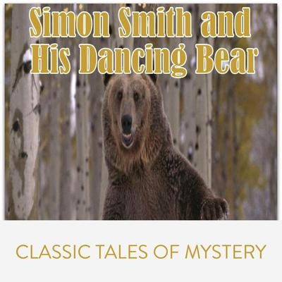 Simon Smith and His Dancing Bear Audiobook, by Classic Tales of Mystery