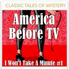 America Before TV - I Wont Take A Minute  #1 Audiobook, by Classic Tales of Mystery