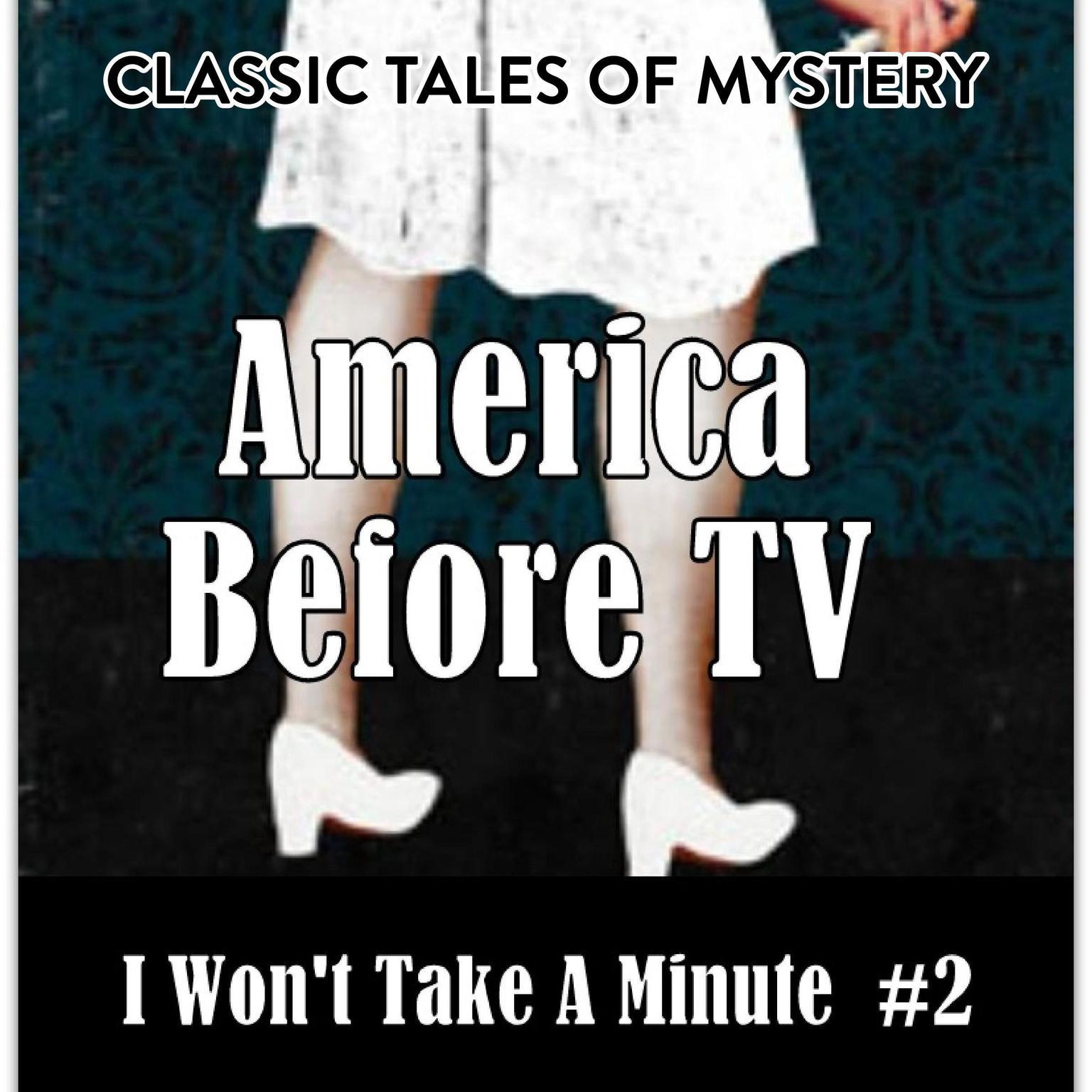 Printable America Before TV - I Won't Take A Minute  #2 Audiobook Cover Art
