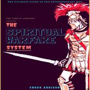 The Spiritual Warfare System: The Ultimate Guide to the Extraordinary Life, the Simple Version Audiobook, by Enock Addison