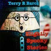 Slightly Spooky Stories Audiobook, by Terry R. Barca