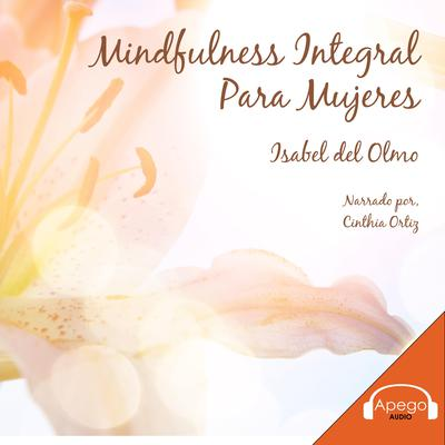 Mindfulness Integral Para Mujeres Audiobook, by Isabel del Olmo