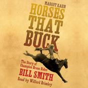 Horses That Buck: The Story of Champion Bronc Rider Bill Smith Audiobook, by Margot Kahn