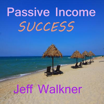 Passive Income Success Audiobook, by Jeff Walkner