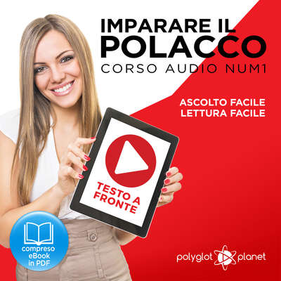 Imparare il Polacco - Lettura Facile - Ascolto Facile - Testo a Fronte: Polacco Corso Audio Num. 1 [Learn Polish - Easy Reading - Easy Listening] Audiobook, by Polyglot Planet