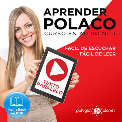 Aprender Polaco - Texto Paralelo - Fácil de Leer - Fácil de Escuchar: Curso en Audio No. 1 [Learn Polish - Parallel Text - Easy Reader - Easy Audio: Audio Course No. 1]: Lectura Fácil en Polaco Audiobook, by Polyglot Planet