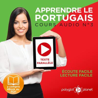Apprendre le Portugais - Texte Parallèle - Écoute Facile - Lecture Facile: Cours Audio No. 3 [Learn Portugese]: Lire et Écouter des Livres en Portugais Audiobook, by Polyglot Planet