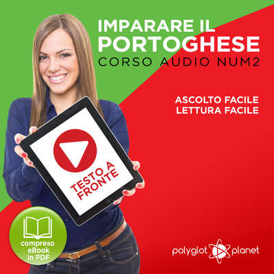 Imparare il Portoghese - Lettura Facile - Ascolto Facile - Testo a Fronte: Portoghese Corso Audio Num.2 [Learn Portuguese - Easy Reader - Easy Audio] Audiobook, by Polyglot Planet