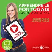 Apprendre le Portugais - Texte Parallèle - Écoute Facile - Lecture Facile: Cours Audio No. 2 [Learn Portugese]: Lire et Écouter des Livres en Portugais Audiobook, by Polyglot Planet