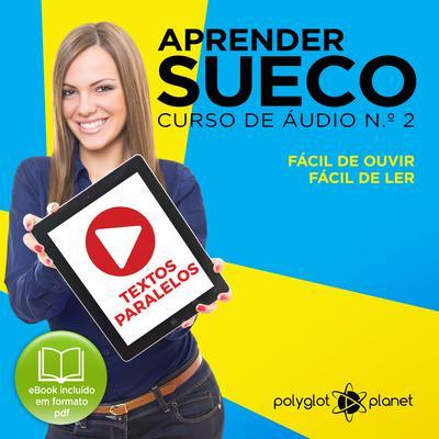 Aprender Sueco - Textos Paralelos - Fácil de ouvir - Fácil de ler CURSO DE ÁUDIO DE SUECO N.o 2 - Aprender Sueco - Aprenda com Áudio  Audiobook, by Polyglot Planet