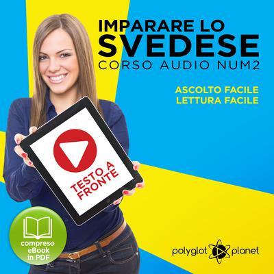 Imparare lo svedese - Lettura facile - Ascolto facile - Testo a fronte: Imparare lo svedese Easy Audio - Easy Reader (Svedese corso audio) (Volume 2) [Learn Swedish] Audiobook, by Polyglot Planet