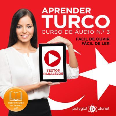 Aprender Turco - Textos Paralelos - Fácil de ouvir - Fácil de ler: CURSO DE ÁUDIO DE TURCO N.º 3 - Aprender Turco - Aprenda com Áudio Audiobook, by Polyglot Planet