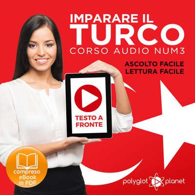 Imparare il Turco - Lettura Facile - Ascolto Facile - Testo a Fronte: Turco Corso Audio Num. 3 [Learn Turkish - Easy Reading - Easy Listening] Audiobook, by Polyglot Planet
