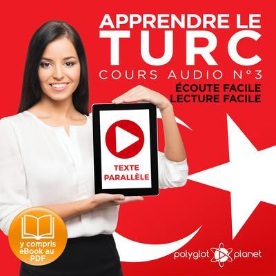 Apprendre le Turc - Écoute Facile - Lecture Facile - Texte Parallèle Cours Audio No. 3 [Learn Turkish - Audio Course 3]: Lire et Écouter des Livres en Turc Audiobook, by Polyglot Planet