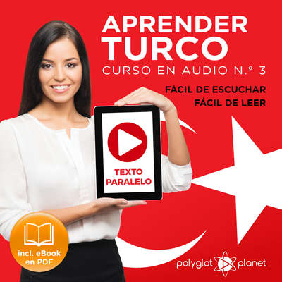 Aprender Turco - Fácil de Leer - Fácil de Escuchar - Texto Paralelo: Curso en Audio No. 3 [Learn Turkish - Easy Reader - Easy Audio - Parallel Text: Audio Course No. 3]: Lectura Fácil en Turco Audiobook, by Polyglot Planet