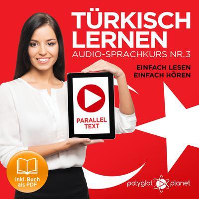 Türkisch Lernen - Einfach Lesen - Einfach Hören: Paralleltext Audio-Sprachkurs Nr. 3 (Türkisch Lernen - Hörbuch - Einfach Hören - Einfach Lernen) - Der Türkisch Easy Reader - Easy Audio Sprachkurs Audiobook, by Polyglot Planet