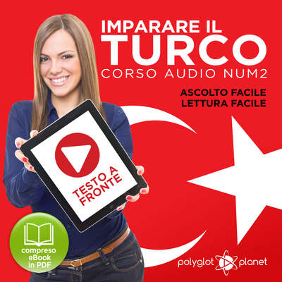 Imparare il Turco - Lettura Facile - Ascolto Facile - Testo a Fronte: Turco Corso Audio Num. 2 [Learn Turkish - Easy Reading - Easy Listening] Audiobook, by Polyglot Planet