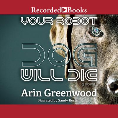 Your Robot Dog Will Die Audiobook, by Arin Greenwood