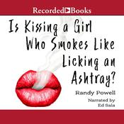 Is Kissing a Girl Who Smokes Like Licking an Ashtray? Audiobook, by Randy Powell