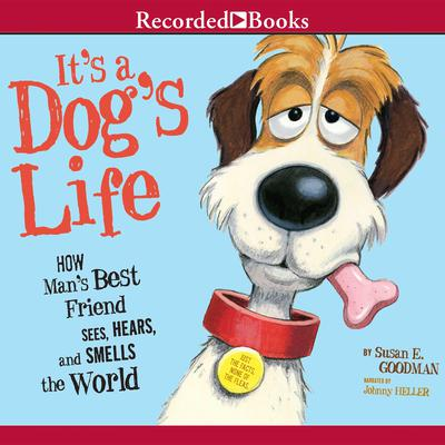 Its a Dogs Life: How Mans Best Friend Sees, Hears, and Smells the World Audiobook, by Susan E. Goodman