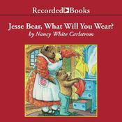 Jesse Bear, What Will You Wear? Audiobook, by Nancy White Carlstrom