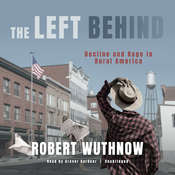 The Left Behind: Decline and Rage in Rural America Audiobook, by Robert Wuthnow