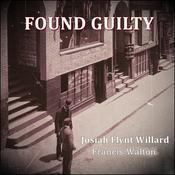 Found Guilty Audiobook, by Francis Walton, Josiah Flynt Willard