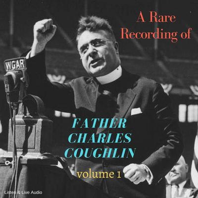 A Rare Recording of Father Charles Coughlin - Vol. 1 Audiobook, by Father Charles Coughlin