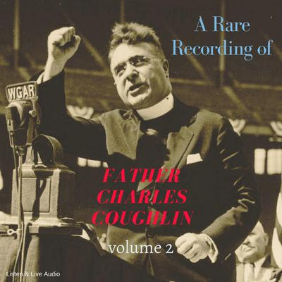 A Rare Recording of Father Charles Coughlin - Vol. 2 Audiobook, by Father Charles Coughlin