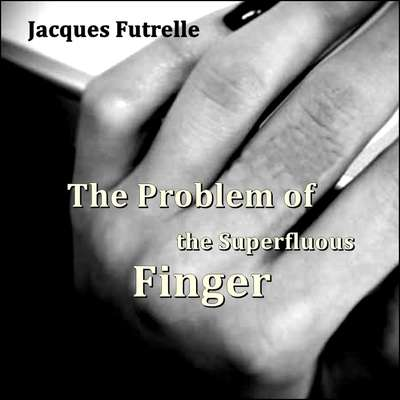 The Problem of the Superfluous Finger Audiobook, by Jacques Futrelle