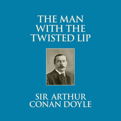 The Man with the Twisted Lip Audiobook, by Arthur Conan Doyle
