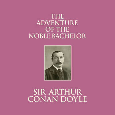 The Adventure of the Noble Bachelor Audiobook, by Arthur Conan Doyle