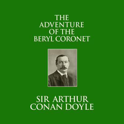The Adventure of the Beryl Coronet Audiobook, by Arthur Conan Doyle
