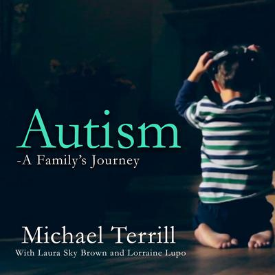Autism: A Family's Journey Audiobook, by Michael Terrill