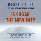Is Sugar the New Fat?: How Sugar Infiltrated Our Food, and What We Can Do to Fight Back Audiobook, by Nigel Latta