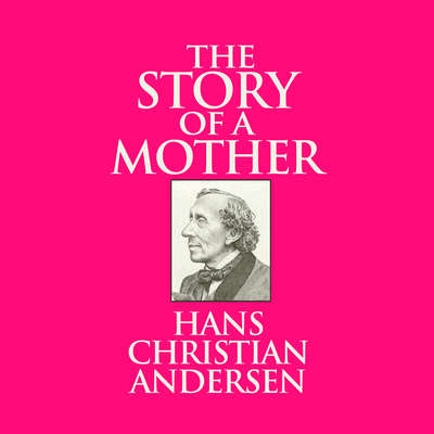 The Story of a Mother Audiobook, by Hans Christian Andersen