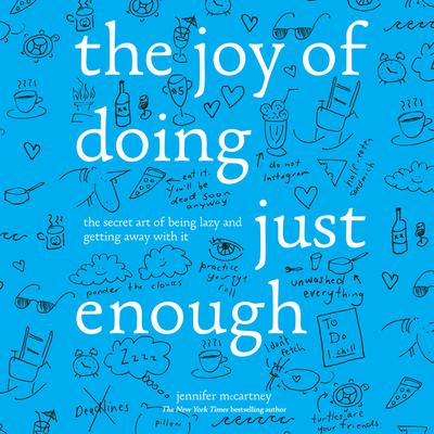 The Joy of Doing Just Enough: The Secret Art of Being Lazy and Getting Away with It Audiobook, by Jennifer McCartney
