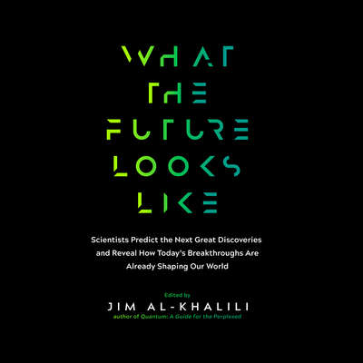 What the Future Looks Like: Scientists Predict the Next Great Discoveries―and Reveal How Today's Breakthroughs are Already Shaping Our World Audiobook, by Jim Al-Khalili