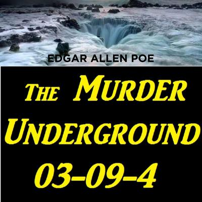 The Murder Underground 03-09-4 Audiobook, by Edgar Allen Poe