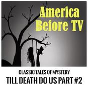 America Before TV - Til Death Do Us Part  #2 Audiobook, by Classic Tales of Mystery