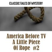 America Before TV - A Little Piece Of Rope  #2 Audiobook, by Classic Tales of Mystery