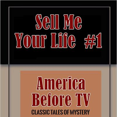 America Before TV - Sell Me Your Life  #1 Audiobook, by Classic Tales of Mystery