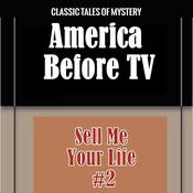 America Before TV - Sell Me Your Life  #2 Audiobook, by Classic Tales of Mystery