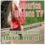 America Before TV - Chicken Feed  #1 Audiobook, by Classic Tales of Mystery