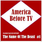 America Before TV - The Name Of The Beast  #1 Audiobook, by Classic Tales of Mystery