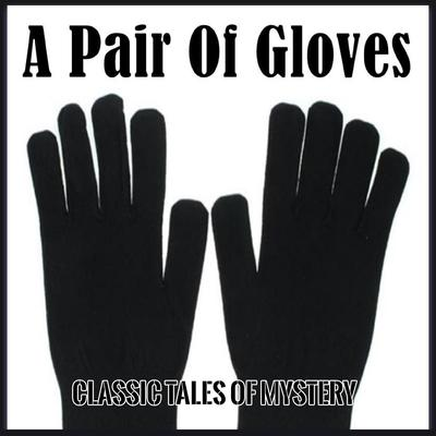 A Pair Of Gloves Audiobook, by Classic Tales of Mystery