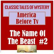 America Before TV - The Name Of The Beast  #2 Audiobook, by Classic Tales of Mystery