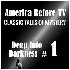 America Before TV - Deep Into Darkness  #1 Audiobook, by Classic Tales of Mystery