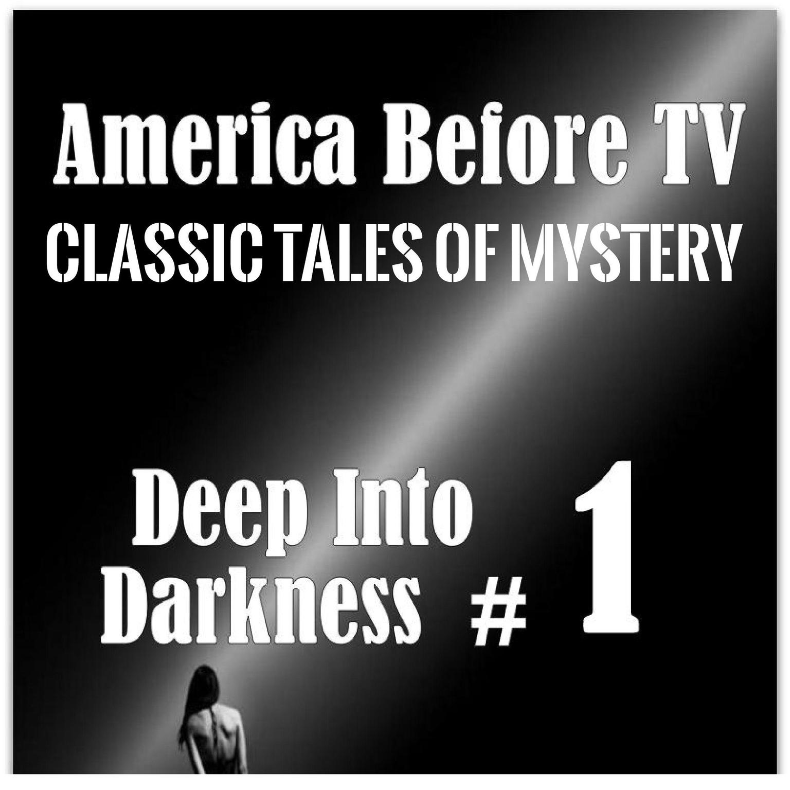 Printable America Before TV - Deep Into Darkness  #1 Audiobook Cover Art