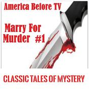 America Before TV - Marry For Murder  #1 Audiobook, by Classic Tales of Mystery